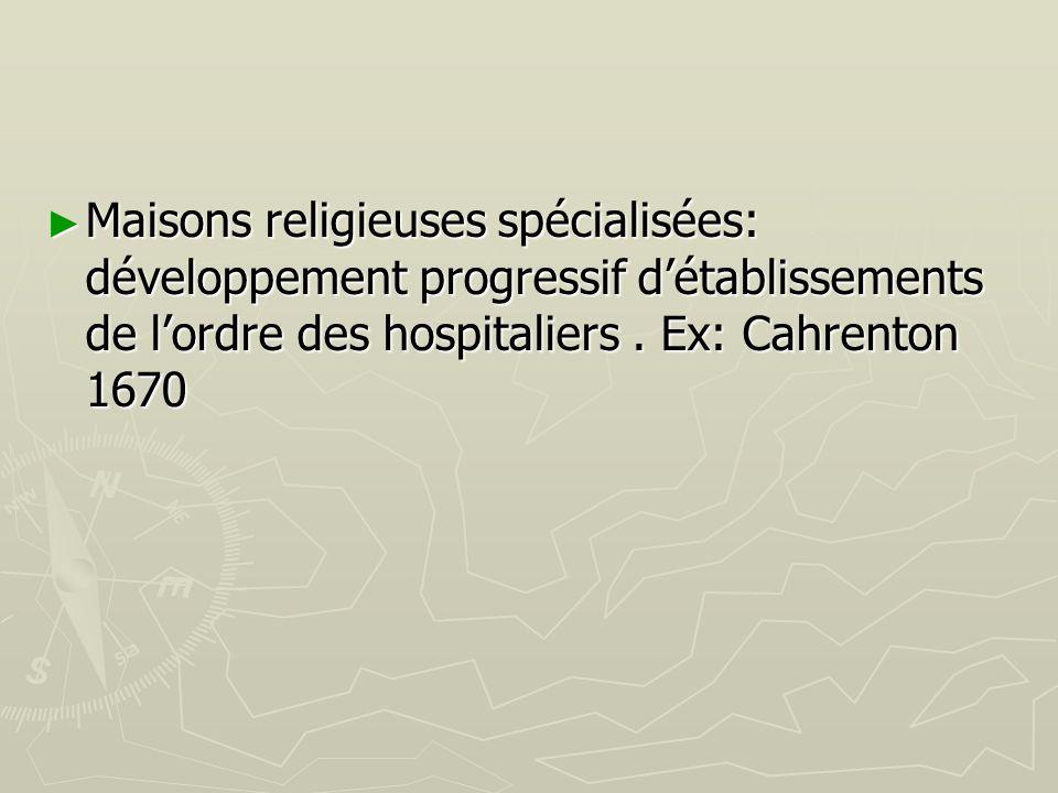 Maisons religieuses spécialisées: développement progressif d'établissements de l'ordre des hospitaliers .