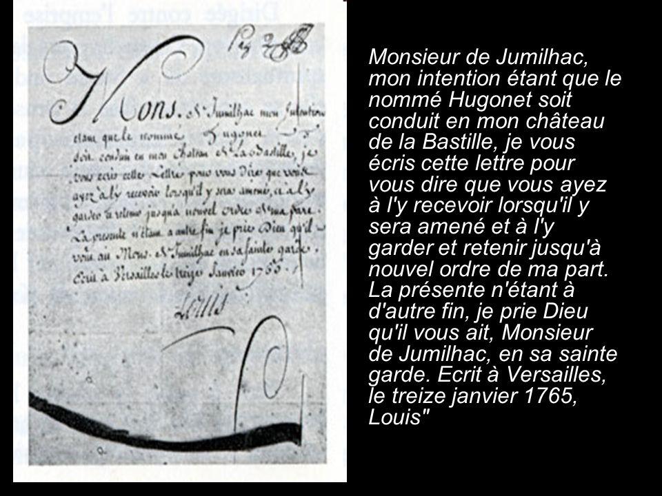 Monsieur de Jumilhac, mon intention étant que le nommé Hugonet soit conduit en mon château de la Bastille, je vous écris cette lettre pour vous dire que vous ayez à l y recevoir lorsqu il y sera amené et à l y garder et retenir jusqu à nouvel ordre de ma part.