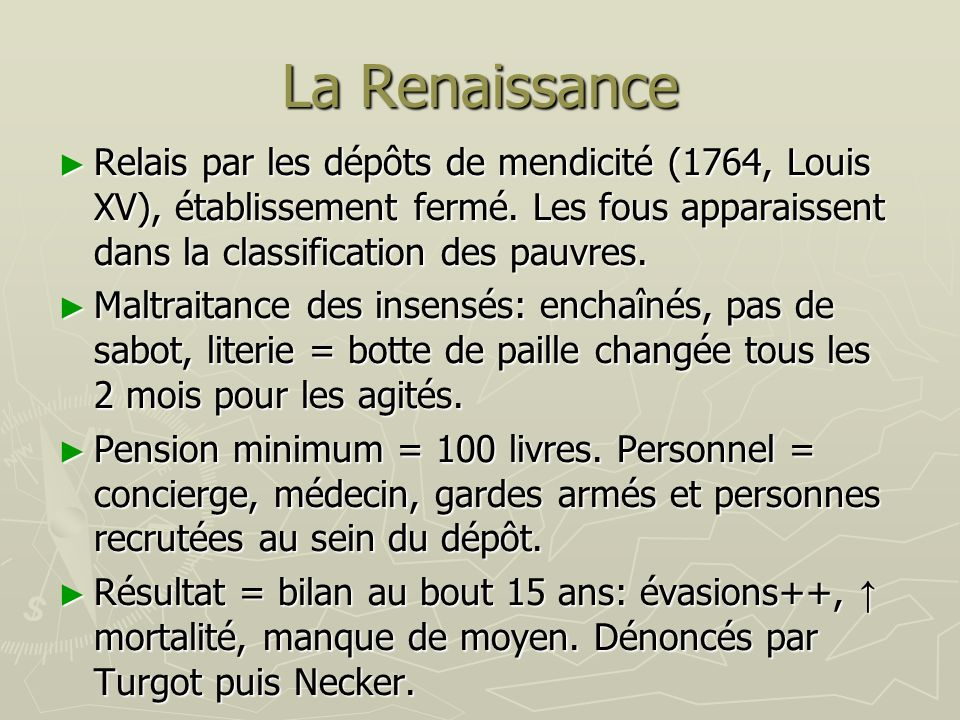 La RenaissanceRelais par les dépôts de mendicité (1764, Louis XV), établissement fermé. Les fous apparaissent dans la classification des pauvres.
