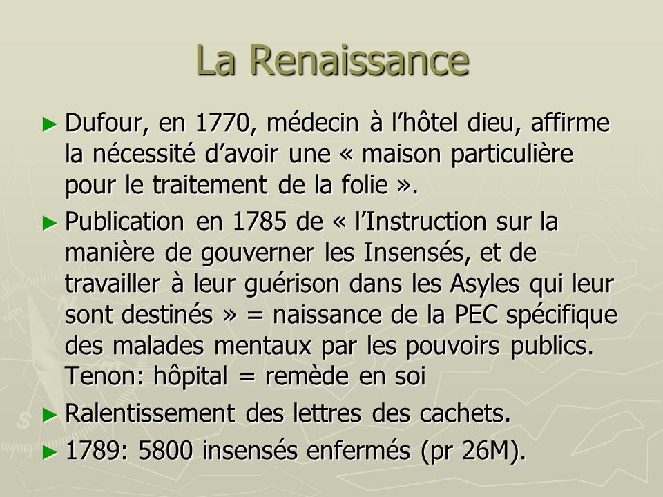 La Renaissance Dufour, en 1770, médecin à l'hôtel dieu, affirme la nécessité d'avoir une « maison particulière pour le traitement de la folie ».