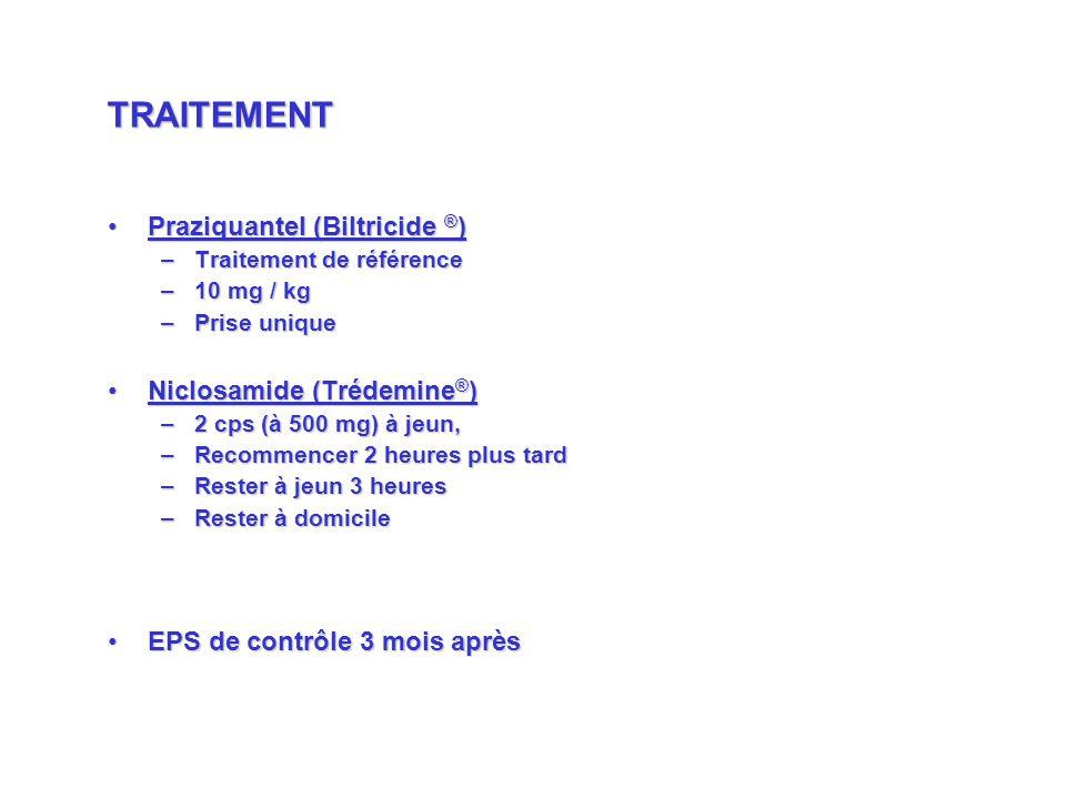TRAITEMENT Praziquantel (Biltricide ®) Niclosamide (Trédemine®)