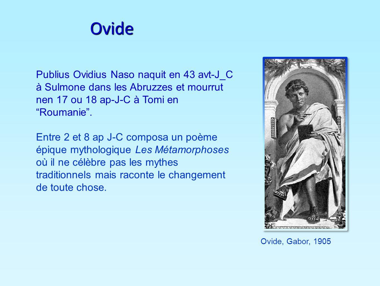 OvidePublius Ovidius Naso naquit en 43 avt-J_C à Sulmone dans les Abruzzes et mourrut nen 17 ou 18 ap-J-C à Tomi en Roumanie .
