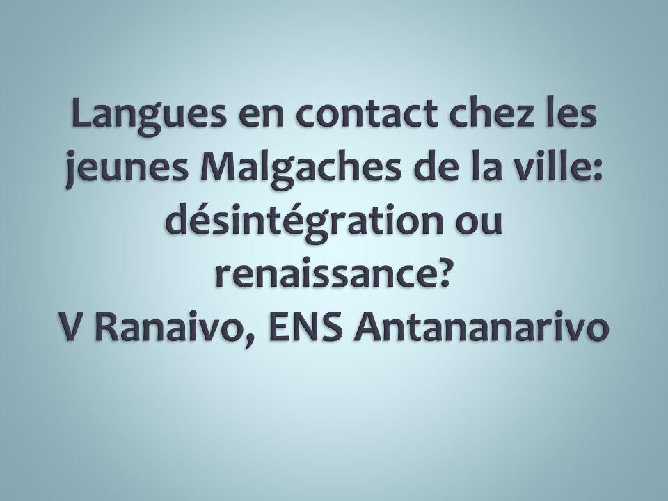 Langues en contact chez les jeunes Malgaches de la ville: désintégration ou renaissance.