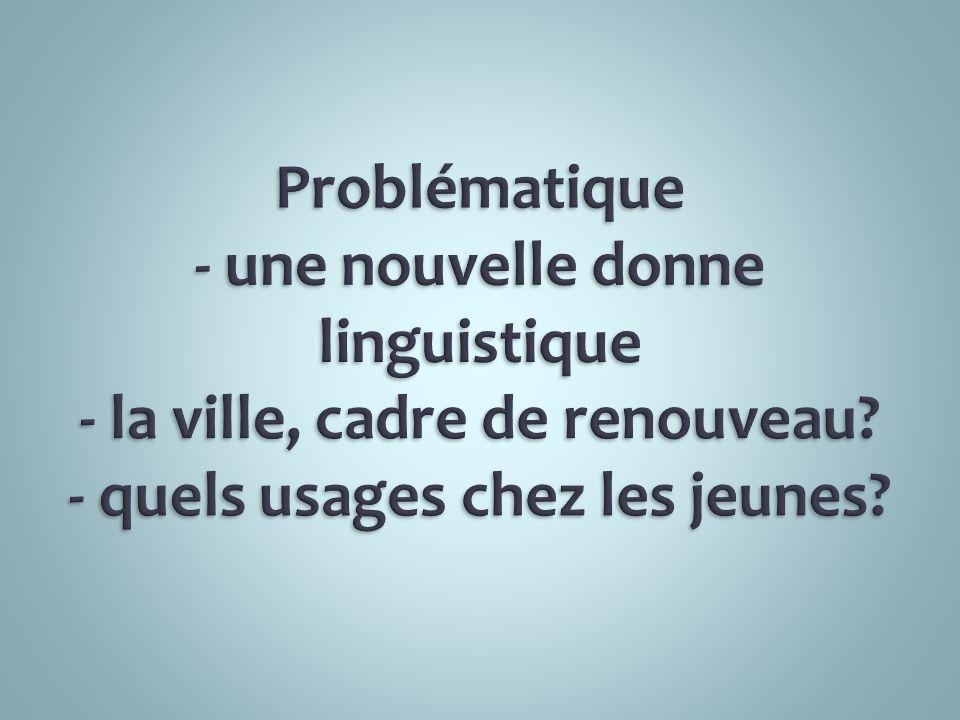 Problématique - une nouvelle donne linguistique - la ville, cadre de renouveau.