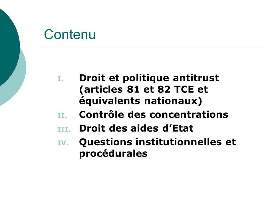 Contenu Droit et politique antitrust (articles 81 et 82 TCE et équivalents nationaux) Contrôle des concentrations.