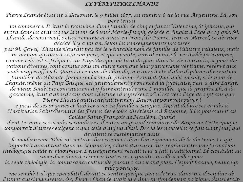 LE PÈRE PIERRE LHANDE Pierre Lhande était né à Bayonne, le 9 juillet 1877, au numéro 8 de la rue Argentine. Là, son père tenait.