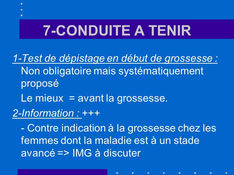 7-CONDUITE A TENIR 1-Test de dépistage en début de grossesse : Non obligatoire mais systématiquement proposé.