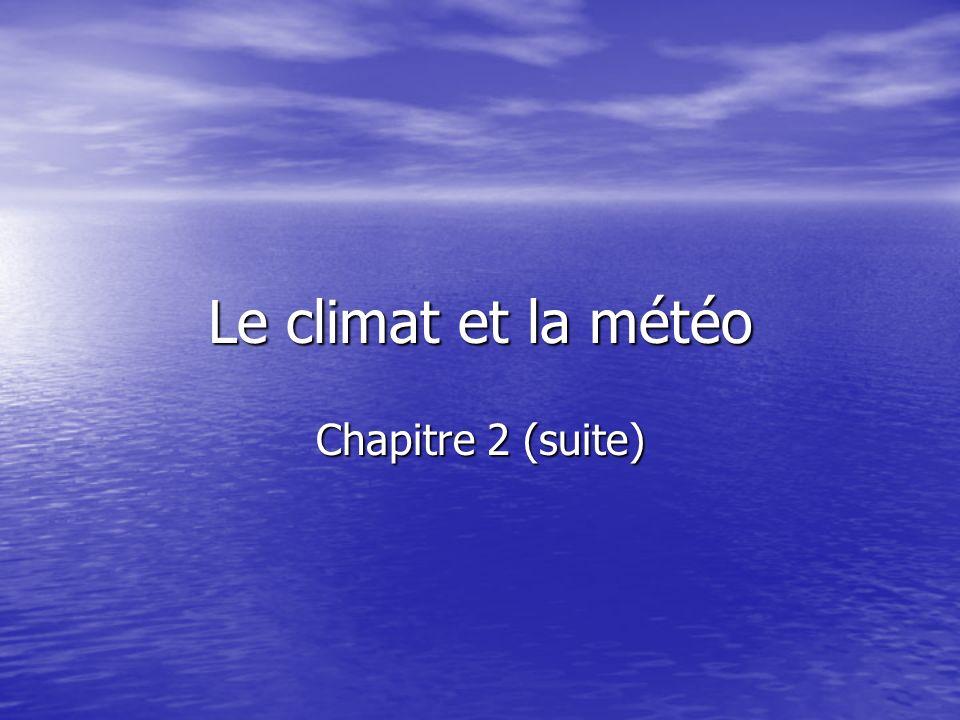 Le climat et la météo Chapitre 2 (suite)
