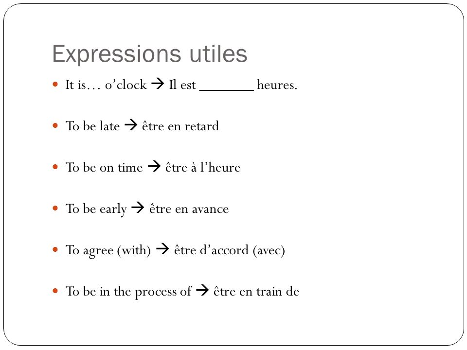 Expressions utiles It is… o'clock  Il est _______ heures.
