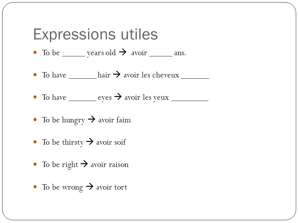 Expressions utiles To be _____ years old  avoir _____ ans.