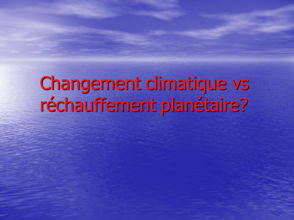 Changement climatique vs réchauffement planétaire