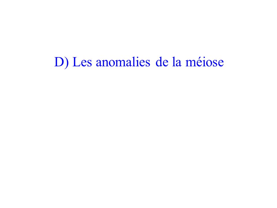 D) Les anomalies de la méiose