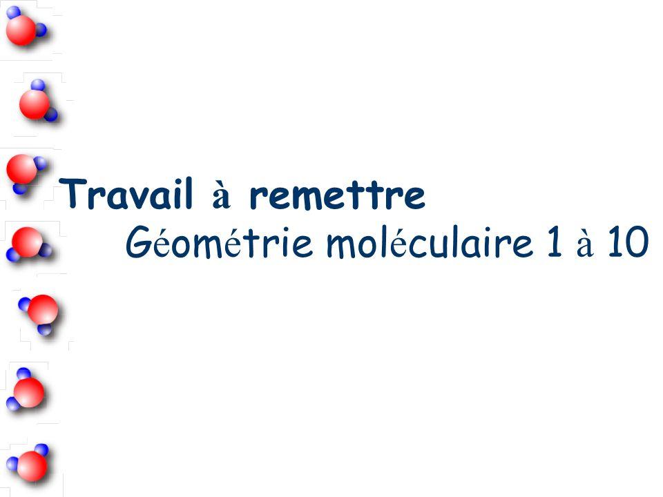 Travail à remettre Géométrie moléculaire 1 à 10