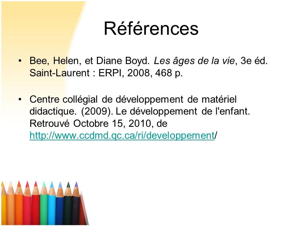 Références Bee, Helen, et Diane Boyd. Les âges de la vie, 3e éd. Saint-Laurent : ERPI, 2008, 468 p.
