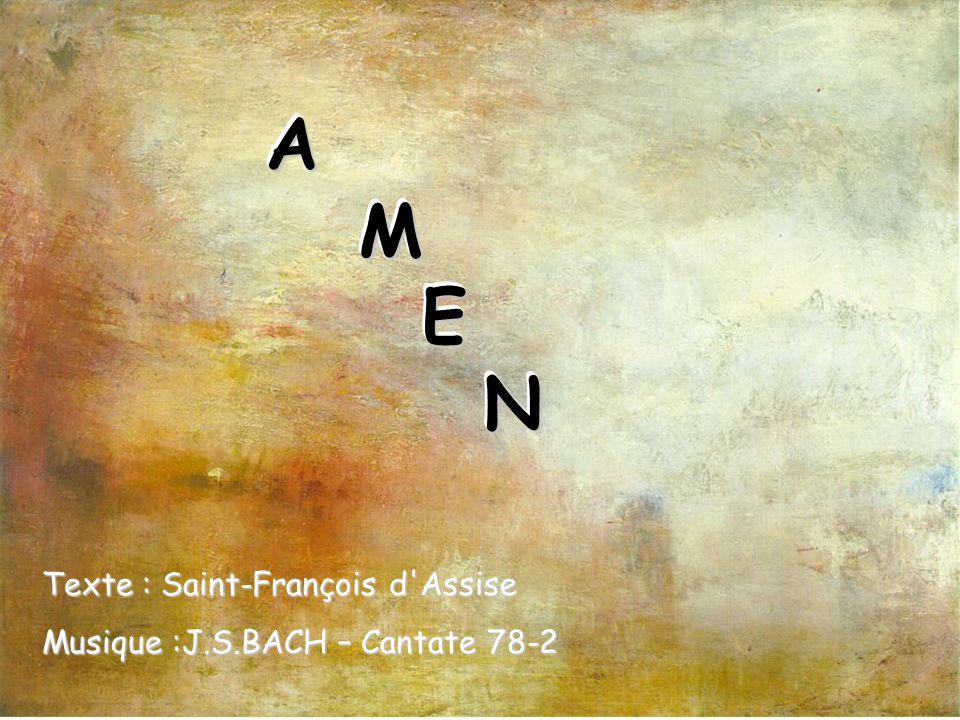 A M E N Texte : Saint-François d Assise