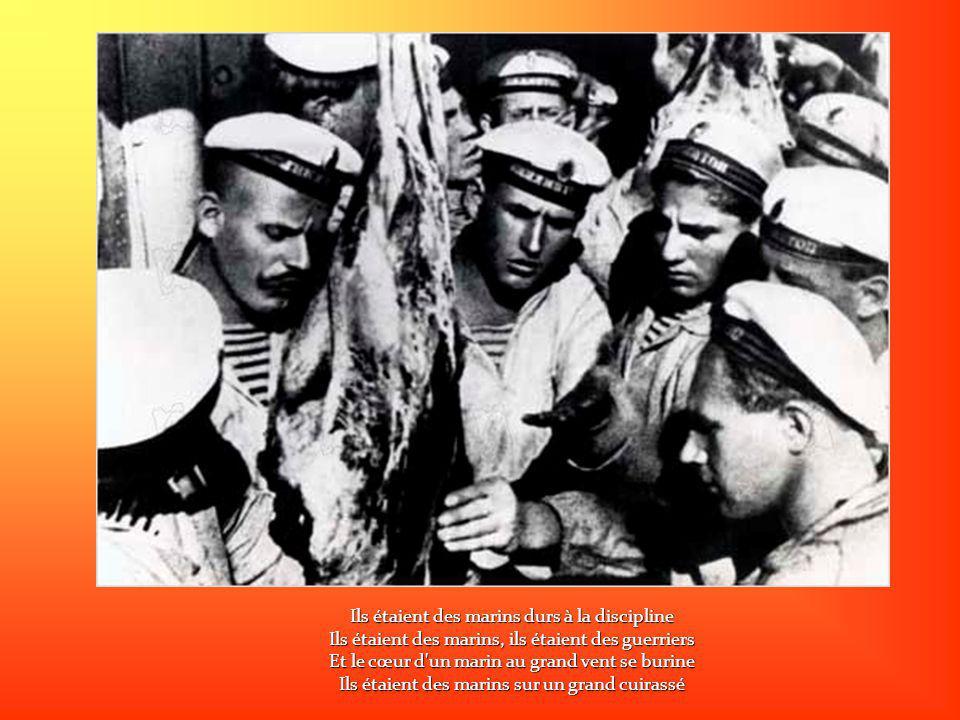 Ils étaient des marins durs à la discipline Ils étaient des marins, ils étaient des guerriers Et le cœur d un marin au grand vent se burine Ils étaient des marins sur un grand cuirassé