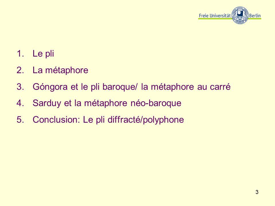 Le pli La métaphore. Góngora et le pli baroque/ la métaphore au carré. Sarduy et la métaphore néo-baroque.