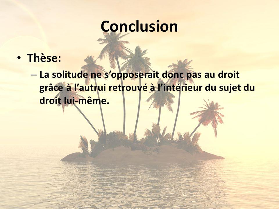 Conclusion Thèse: La solitude ne s'opposerait donc pas au droit grâce à l'autrui retrouvé à l'intérieur du sujet du droit lui-même.