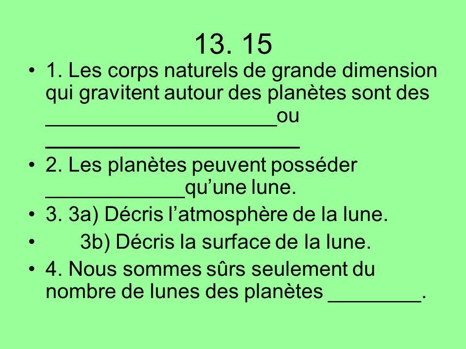 13. 15 1. Les corps naturels de grande dimension qui gravitent autour des planètes sont des ____________________ou ______________________.