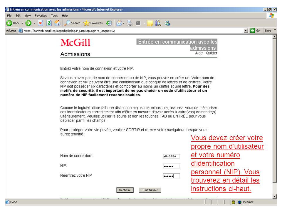 Vous devez créer votre propre nom d'utilisateur et votre numéro d'identification personnel (NIP).
