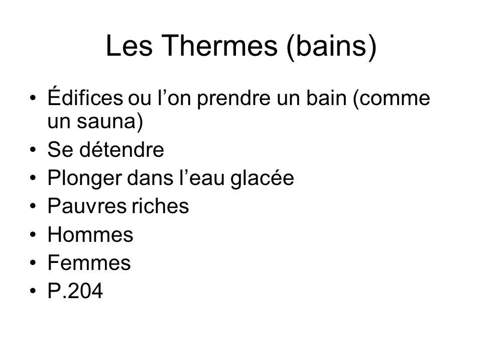 Les Thermes (bains) Édifices ou l'on prendre un bain (comme un sauna)