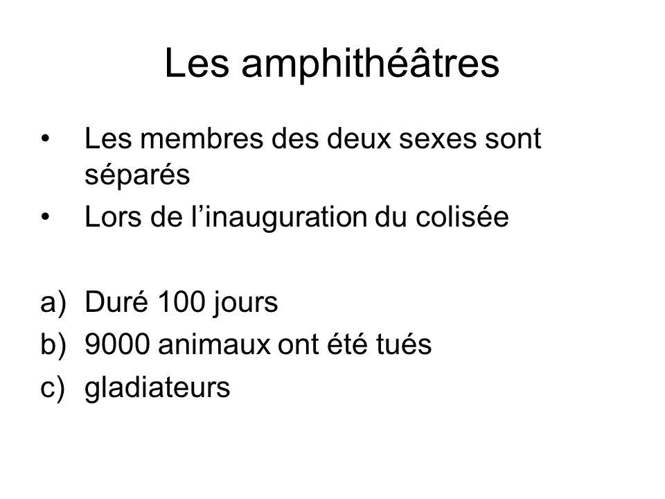 Les amphithéâtres Les membres des deux sexes sont séparés