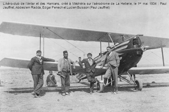 L'Aéro-club de l'Antar et des Hamians, créé à Méchéria sur l'aérodrome de La Hellerie, le 1er mai 1934 : Paul Jauffret, Abdeslem Radda, Edgar Fenech et Lucien Buisson (Paul Jauffret)