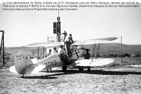 Le Club aéronautique de Saïda, présidé par le Dr Montagnac puis par Stany Garrigue, reprend son activité en 1948 avec le Stampe F-BDKS et le moniteur Raymond Garbès, détaché de Mascara au titre de l'Aérocoordination Interclub créée par Daniel Robert-Bancharelle (Jean Chevalier)