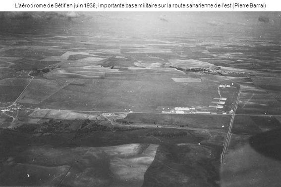L'aérodrome de Sétif en juin 1938, importante base militaire sur la route saharienne de l'est (Pierre Barral)