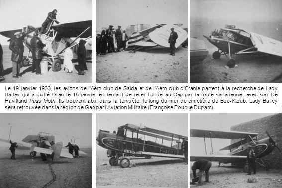 Le 19 janvier 1933, les avions de l'Aéro-club de Saïda et de l'Aéro-club d'Oranie partent à la recherche de Lady Bailey qui a quitté Oran le 15 janvier en tentant de relier Londe au Cap par la route saharienne, avec son De Havilland Puss Moth.