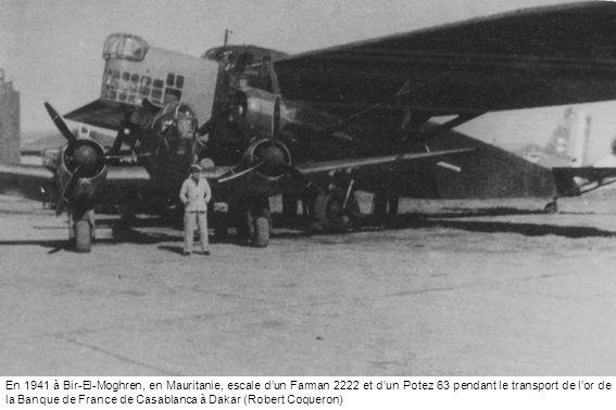 En 1941 à Bir-El-Moghren, en Mauritanie, escale d'un Farman 2222 et d'un Potez 63 pendant le transport de l'or de la Banque de France de Casablanca à Dakar (Robert Coqueron)