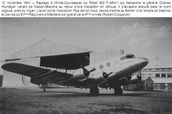 12 novembre 1941 – Passage à Nîmes-Courbessac du Potez 662 F-ARAY qui transporte le général Charles Huntziger venant de Maison-Blanche au retour d une inspection en Afrique.
