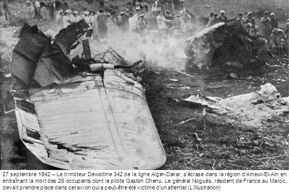 27 septembre 1942 – Le trimoteur Dewoitine 342 de la ligne Alger-Dakar, s écrase dans la région d Ameur-El-Aïn en entraînant la mort des 26 occupants dont le pilote Gaston Chenu.