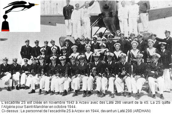 L'escadrille 2S est créée en novembre 1943 à Arzew avec des Laté 298 venant de la 4S. La 2S quitte l'Algérie pour Saint-Mandrier en octobre 1944.