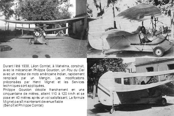 Durant l'été 1938, Léon Comtat, à Mahelma, construit, avec le mécanicien Philippe Gourdon, un Pou du Ciel avec un moteur de moto américaine Indian, rapidement remplacé par un Mengin. Les modifications préconisées par Henri Mignet et les Services techniques sont appliquées.