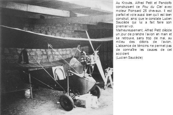 Au Kroubs, Alfred Petit et Pandolfo construisent ce Pou du Ciel avec moteur Poinsard 25 chevaux. Il est parfait et vole aussi bien qu'il est bien construit, ainsi que le constate Lucien Saucède qui lui a fait faire son premier vol.