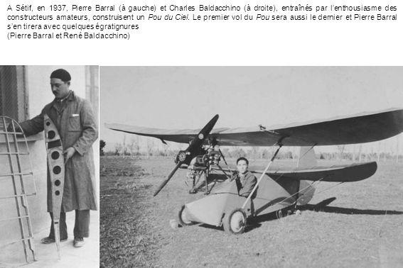 A Sétif, en 1937, Pierre Barral (à gauche) et Charles Baldacchino (à droite), entraînés par l'enthousiasme des constructeurs amateurs, construisent un Pou du Ciel. Le premier vol du Pou sera aussi le dernier et Pierre Barral s'en tirera avec quelques égratignures