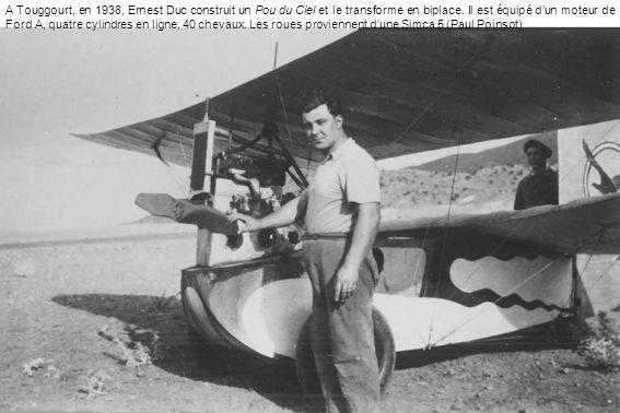 A Touggourt, en 1938, Ernest Duc construit un Pou du Ciel et le transforme en biplace.