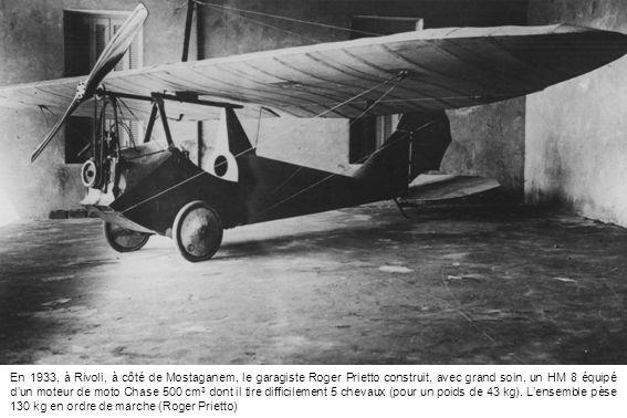 En 1933, à Rivoli, à côté de Mostaganem, le garagiste Roger Prietto construit, avec grand soin, un HM 8 équipé d'un moteur de moto Chase 500 cm3 dont il tire difficilement 5 chevaux (pour un poids de 43 kg).