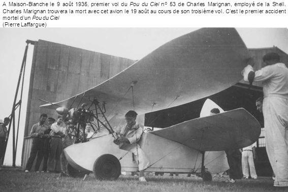 A Maison-Blanche le 9 août 1935, premier vol du Pou du Ciel n° 53 de Charles Marignan, employé de la Shell. Charles Marignan trouvera la mort avec cet avion le 19 août au cours de son troisième vol. C'est le premier accident mortel d'un Pou du Ciel