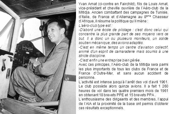 Yvan Amat (ci-contre en Fairchild), fils de Louis Amat, vice-président et cheville ouvrière de l'Aéro-club de la Mitidja. Ancien combattant des campagnes de Tunisie, d'Italie, de France et d'Allemagne au 8ème Chasseur d'Afrique, il résume la politique qu'il mène :