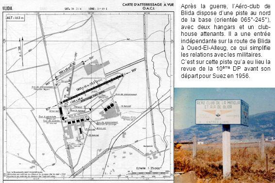 Après la guerre, l'Aéro-club de Blida dispose d'une piste au nord de la base (orientée 065°-245°), avec deux hangars et un club-house attenants. Il a une entrée indépendante sur la route de Blida à Oued-El-Alleug, ce qui simplifie les relations avec les militaires.