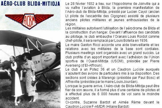 Le 28 février 1932 a lieu, sur l'hippodrome de Joinville qui a vu naître l'aviation à Blida, la première manifestation de l'Aéro-club de Blida-Mitidja, présidé par Lucien Cayol (ancien Lt pilote de l'escadrille des Cigognes) assisté de plusieurs anciens pilotes militaires et jeunes enthousiastes de la région.