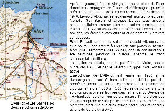 Après la guerre, Léopold Albagnac, ancien pilote de Piper durant les campagnes de France et d'Allemagne, prend la présidence des Ailes Bônoises qui reçoivent un Stampe en 1946. Léopold Albagnac est également moniteur avec Jean Menella, Guy Basoni et Jacques Durget, tous anciens pilotes militaires comme plusieurs autres membres qui étaient sur P-47 ou Marauder. Entraînés par l'exemple des anciens, les élèves-pilotes affluent et de nombreux brevets sont passés.