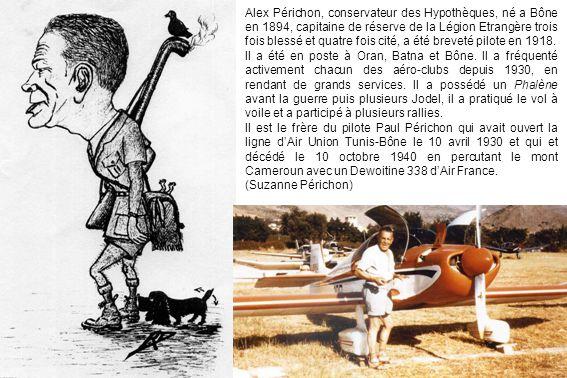 Alex Périchon, conservateur des Hypothèques, né a Bône en 1894, capitaine de réserve de la Légion Etrangère trois fois blessé et quatre fois cité, a été breveté pilote en 1918.