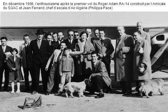 En décembre 1956, l'enthousiasme après le premier vol du Roger Adam RA-14 construit par l'Amicale du SGAC et Jean Ferrand, chef d'escale d'Air Algérie (Philippe Pace)