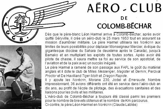 Dès que le père-blanc Léon Harmel arrive à Colomb-Béchar, après avoir quitté Géryville, il crée un aéro-club le 25 mars 1953 tout en assurant sa mission d'aumônier militaire. Le père Harmel utilisera les Norécrin aux limites de leurs possibilités pour déplacer Monseigneur Mercier, évêque du gigantesque diocèse du Sahara (le deuxième après le Canada), jusqu'à Bamako et en multipliant les exploits de toutes sortes. Après avoir été pilote de chasse, il saura mettre sa foi au service de son apostolat, de l'aviation et de la paix avec un succès inégalé.