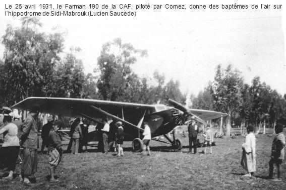 Le 25 avril 1931, le Farman 190 de la CAF, piloté par Cornez, donne des baptêmes de l'air sur l'hippodrome de Sidi-Mabrouk (Lucien Saucède)