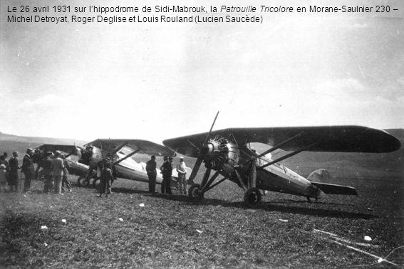 Le 26 avril 1931 sur l'hippodrome de Sidi-Mabrouk, la Patrouille Tricolore en Morane-Saulnier 230 – Michel Detroyat, Roger Deglise et Louis Rouland (Lucien Saucède)