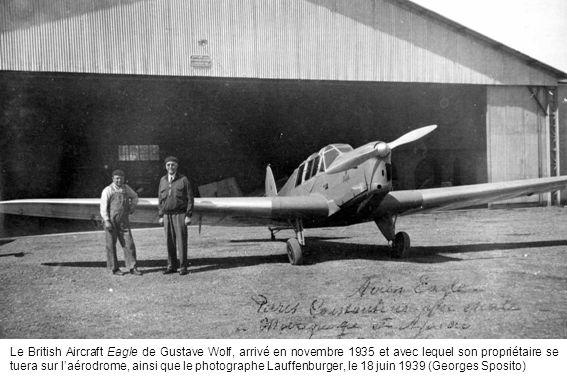Le British Aircraft Eagle de Gustave Wolf, arrivé en novembre 1935 et avec lequel son propriétaire se tuera sur l'aérodrome, ainsi que le photographe Lauffenburger, le 18 juin 1939 (Georges Sposito)